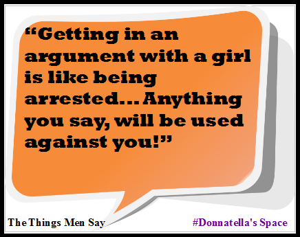 The Things Men Say About… Arguments